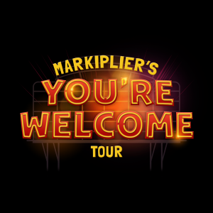 MARKIPLIER'S YOU'RE WELCOME TOUR